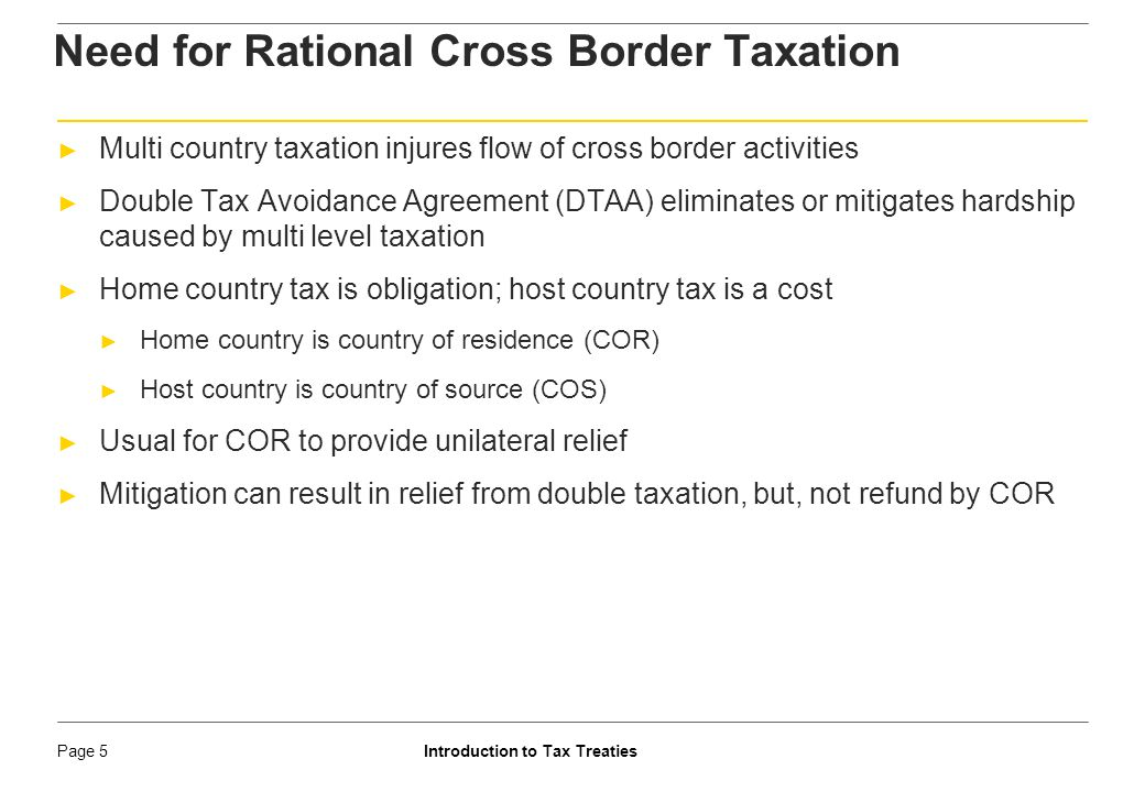 Introduction to Tax TreatiesPage 6 ► Economic double taxation ► Same economic stream of income taxed in two or more states but in the hands of different taxpayers [E.g.