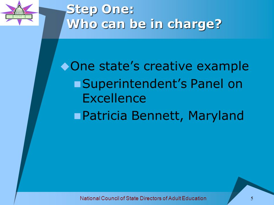 National Council of State Directors of Adult Education 6 Step One: Who can be in charge.