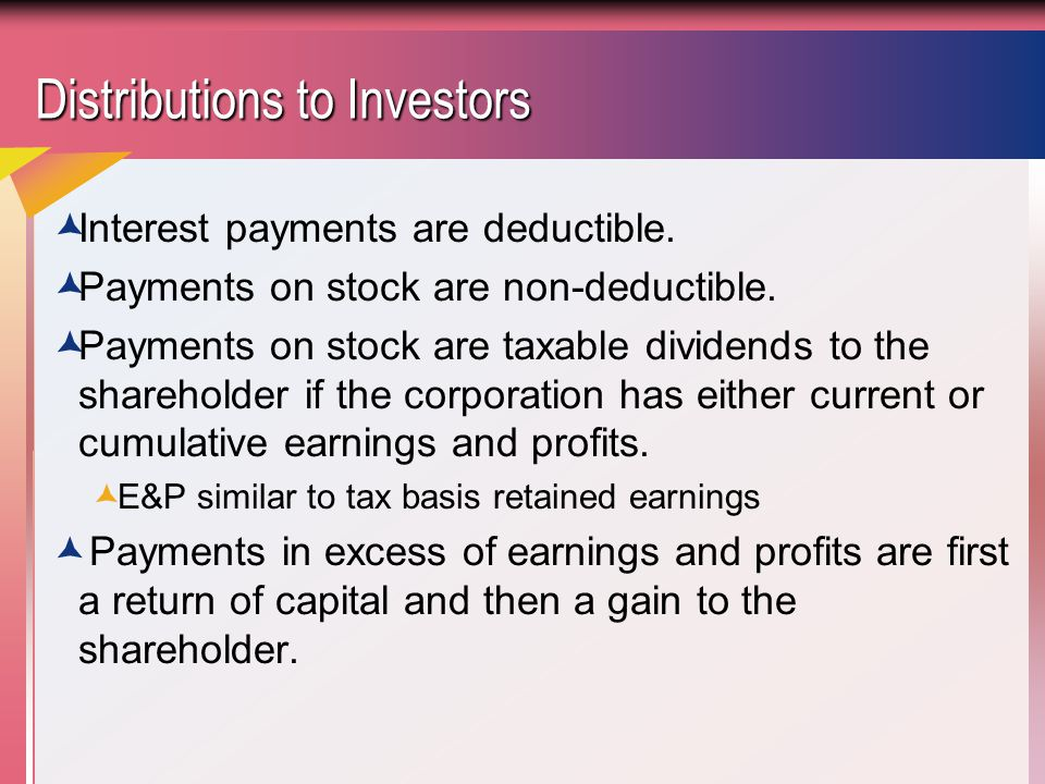 Distributions to Investors  Nondeductibility of dividends makes paying dividends hard to explain.