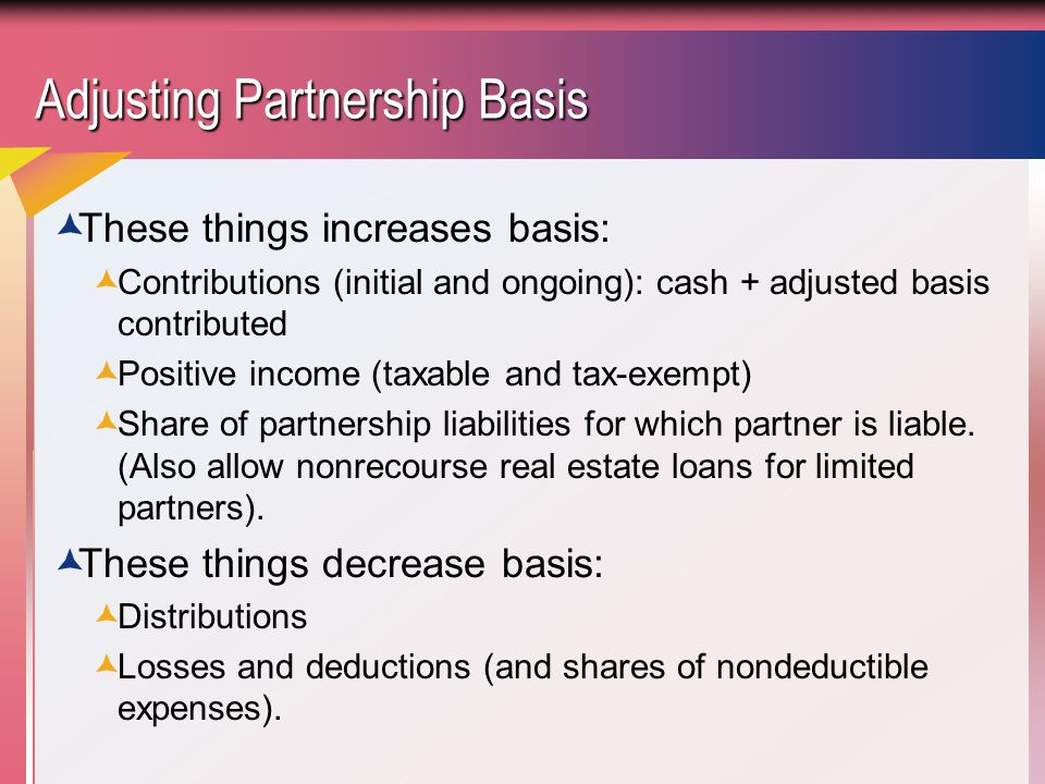 Partnership Losses Limited to Basis  Partners CANNOT deduct losses in excess of basis.