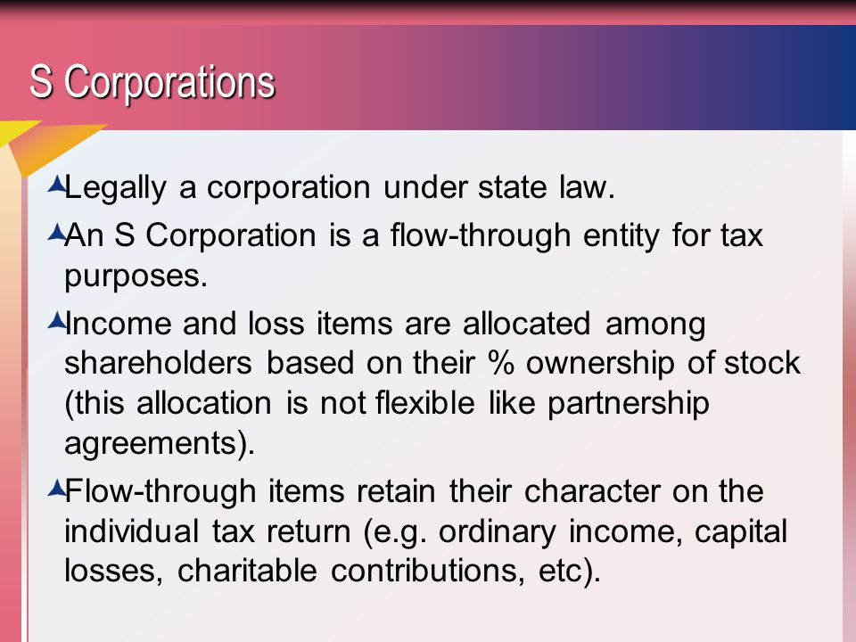 S Corporation Eligibility  Only individuals, estates and some trusts may be shareholders.