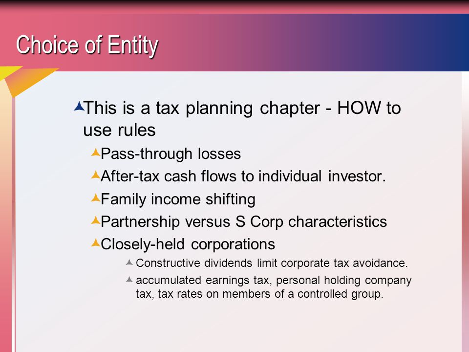 Passthrough Entities  Partnerships (includes LLCs) and S Corps are not taxed as entities.