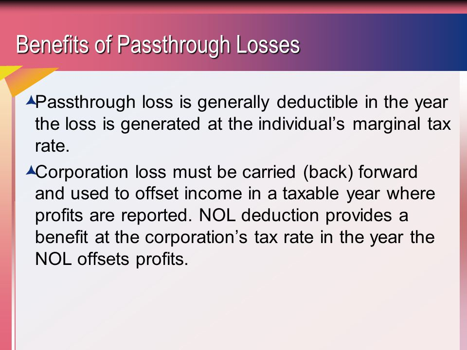 Passthrough Entities Only Have a Single Level of Tax  The preceding example illustrates the benefits of a pass-through entity:  a) use losses immediately  b) single level of taxation