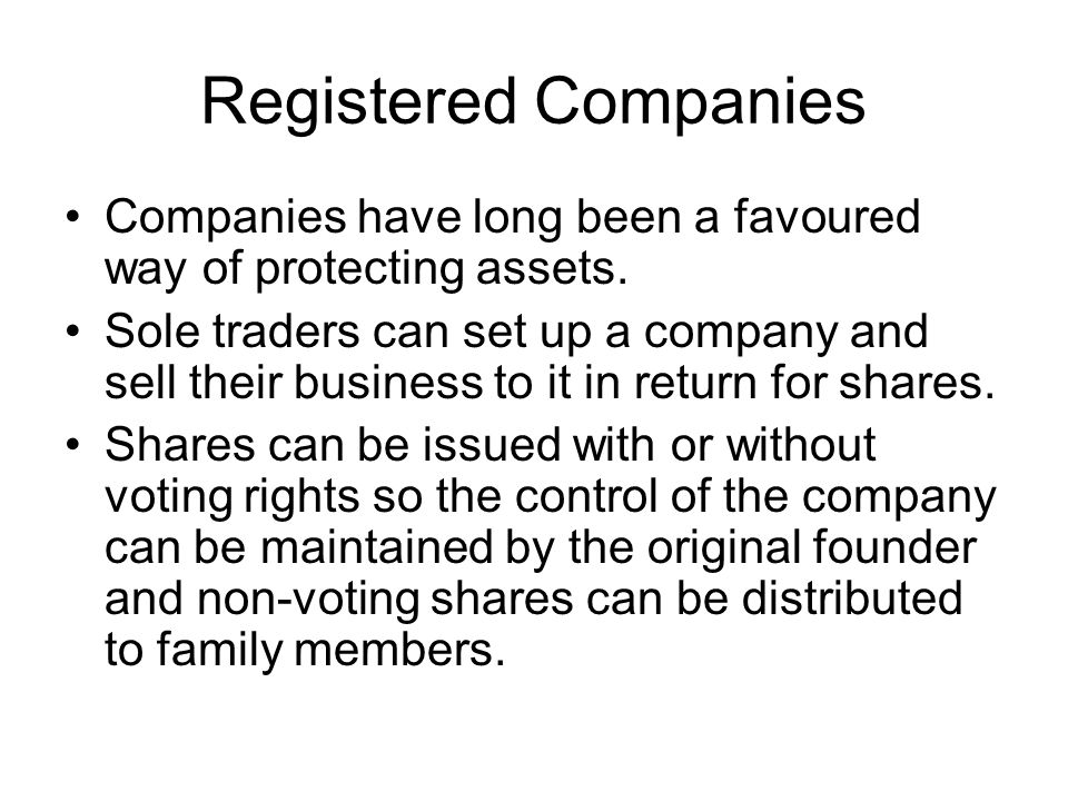 Companies for asset protection As companies have their own legal identity they are an excellent device for asset protection purposes.