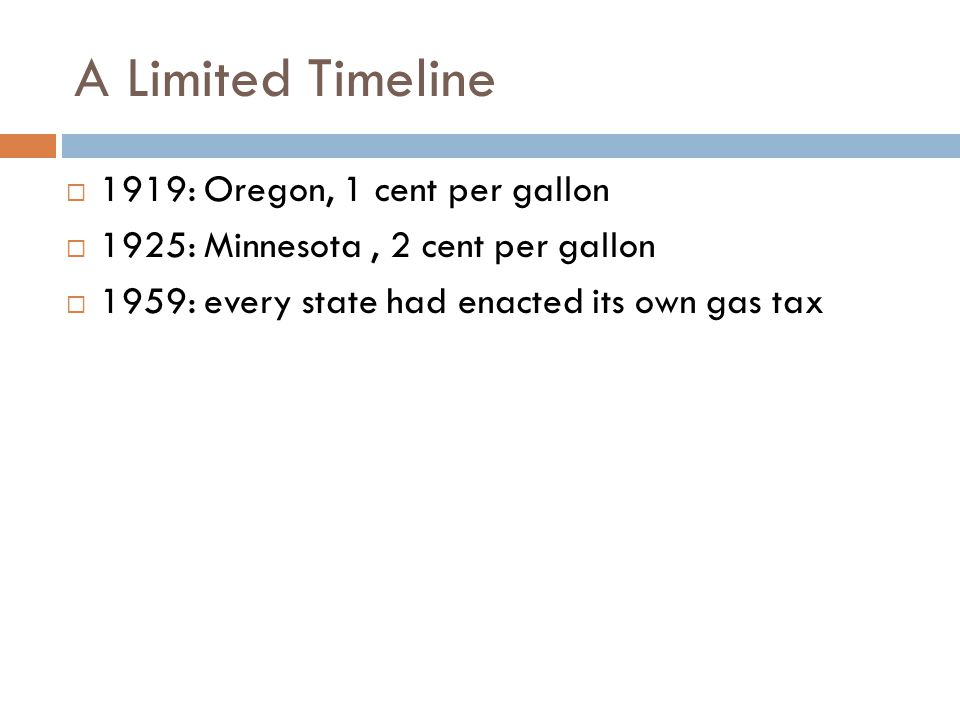 The Growth in Gasoline Taxes 1 cent  average of 46.9 cents per gallon (includes federal, state and local charges
