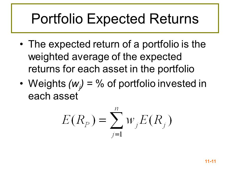 11-12 Portfolio Risk Variance & Standard Deviation Portfolio standard deviation is NOT a weighted average of the standard deviation of the component securities' risk –If it were, there would be no benefit to diversification.
