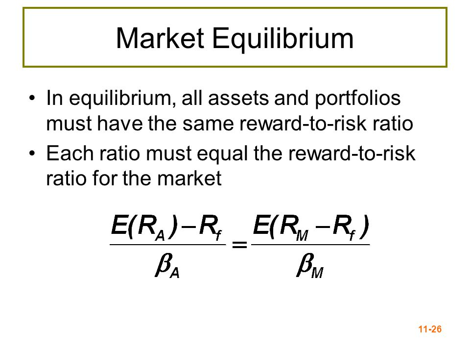 11-27 Security Market Line The security market line (SML) is the representation of market equilibrium The slope of the SML = reward-to-risk ratio: (E(R M ) – R f ) /  M Slope = E(R M ) – R f = market risk premium –Since  of the market is always 1.0