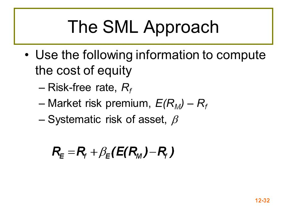 12-33 Advantages and Disadvantages of SML Advantages –Explicitly adjusts for systematic risk –Applicable to all companies, as long as beta is available Disadvantages –Must estimate the expected market risk premium, which does vary over time –Must estimate beta, which also varies over time –Relies on the past to predict the future, which is not always reliable