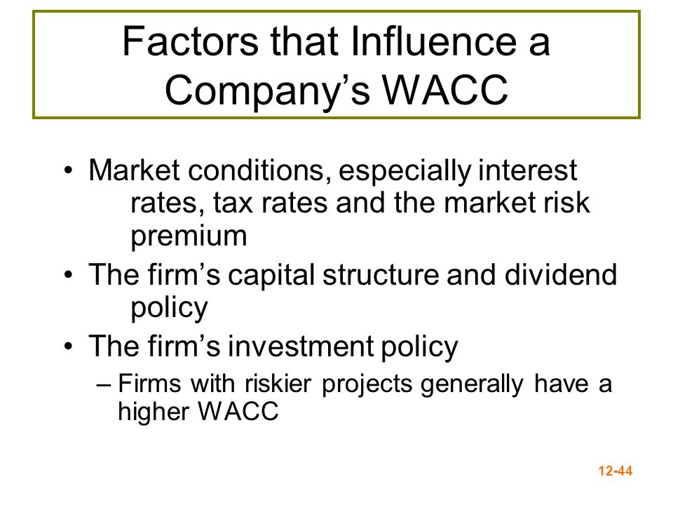 12-45 Risk-Adjusted WACC A firm's WACC reflects the risk of an average project undertaken by the firm – Average  risk = the firm's current operations Different divisions/projects may have different risks –The division's or project's WACC should be adjusted to reflect the appropriate risk and capital structure