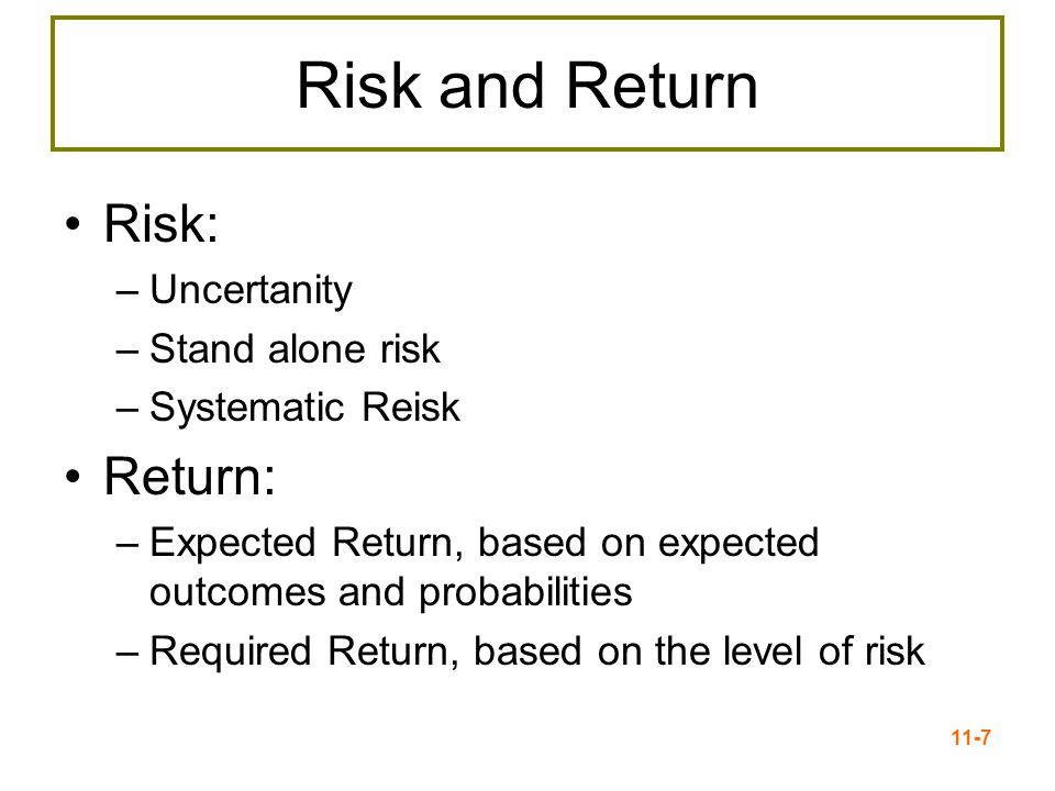 11-8 Expected Returns Expected returns are based on the probabilities of possible outcomes Where: p i = the probability of state i occurring R i = the expected return on an asset in state i