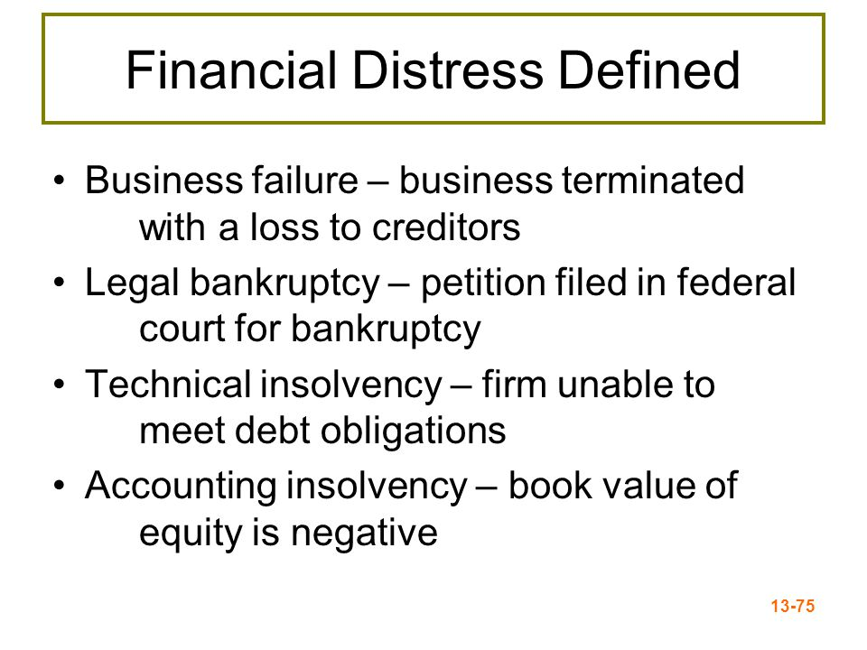 13-76 Financial Management & Bankruptcy The right to file bankruptcy has strategic value –Immediate stay on creditors –Ability to terminate labor agreements –Ability to lay off large numbers of workers –Ability to reduce wages Workouts and Cram-downs –Pre-packaged filings –Negotiated filings and extensions –Court-ordered plan acceptance