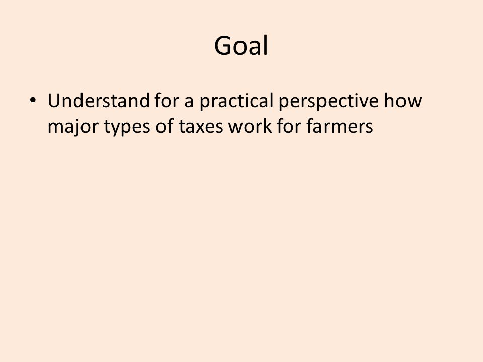 Taxes paid by Farmers Property (real estate) taxes Sales taxes Employment taxes Income taxes Self-employment taxes Gift taxes Death (estate) taxes Our focus in AAE 320