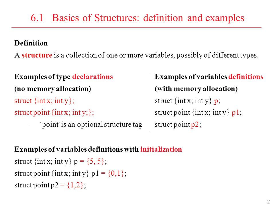 3 6.1 Basics of Structures: more definitions and examples Definitions 1.The variables named in a structure are called members.