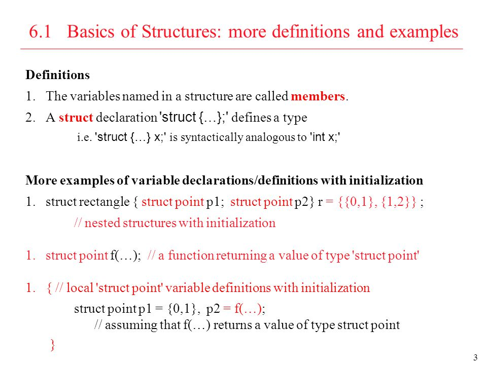 4 6.1 Basics of Structures: name overloading Name Overloading Following objects can have the same name without conflicting, since they can always be distinguished by context: -structure tag -structure member variable -ordinary (i.e.