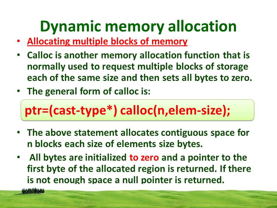 Dynamic memory allocation Releasing the used space: Compile time storage of a variable is allocated and released by the system in accordance with its storage class.