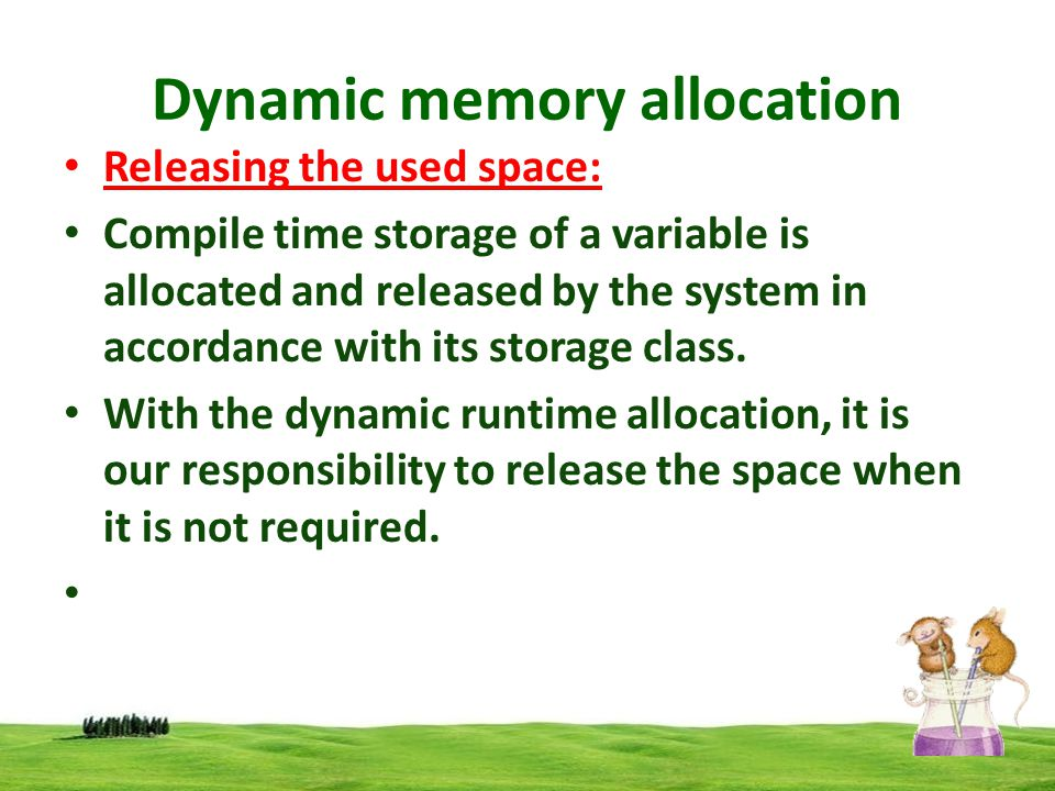 Dynamic memory allocation Releasing the used space: The release of storage space becomes important when the storage is limited.