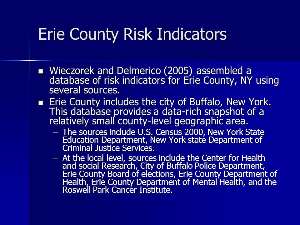 Erie County Risk Indicators Because all indicators are essentially ratios of the form cases/population (expressed as percent or per 10,000), it is important to avoid unreliable indicator values due to small populations.
