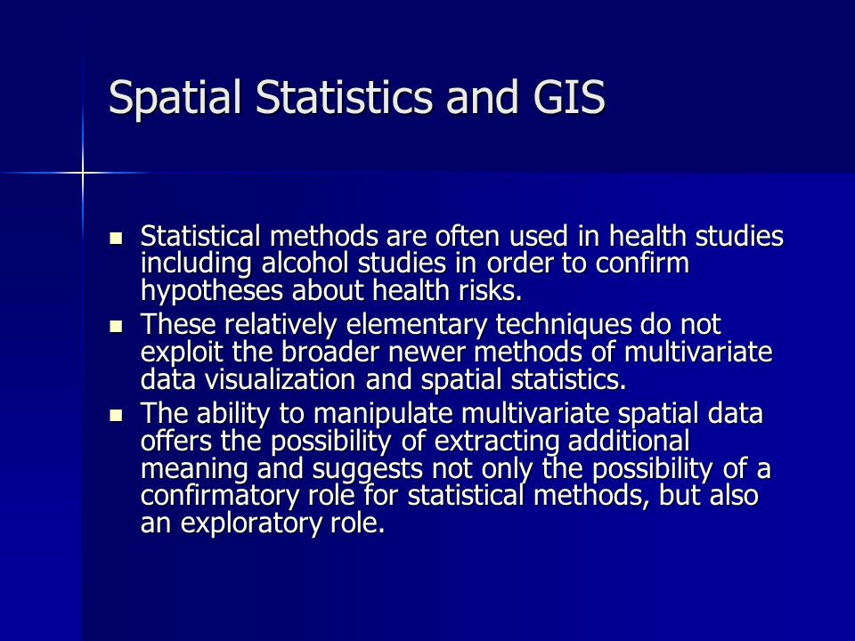 Spatial Statistics and GIS Statistical spatial analysis often begins with spatial analysis using a geographic information systems (GIS).