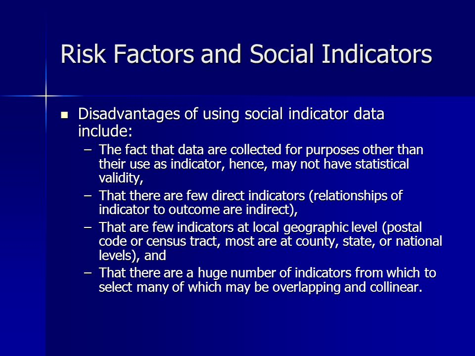 Risk Factors and Social Indicators Social indicators provide an indirect method of needs assessment for public health services.