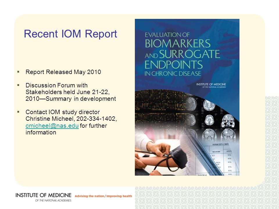 2010 IOM Committee on Qualification of Biomarkers and Surrogate Endpoints in Chronic Disease Clinical Endpoint [Health Outcome or DRI Indicator] A characteristic or variable that reflects how an individual feels, functions or survives (e.g., death).