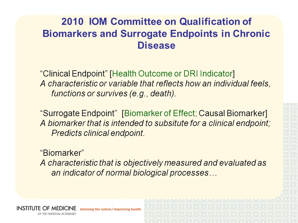 Biomarkers for DRIs 2 Main Types / 1 Adjunct Type Biomarker of Exposure (Intake) Biomarker of Effect Biomarker of Intermediate Outcome Substitutes for Measured Intake Substitutes for Clinical Outcome/Health Outcome Potentially Informative