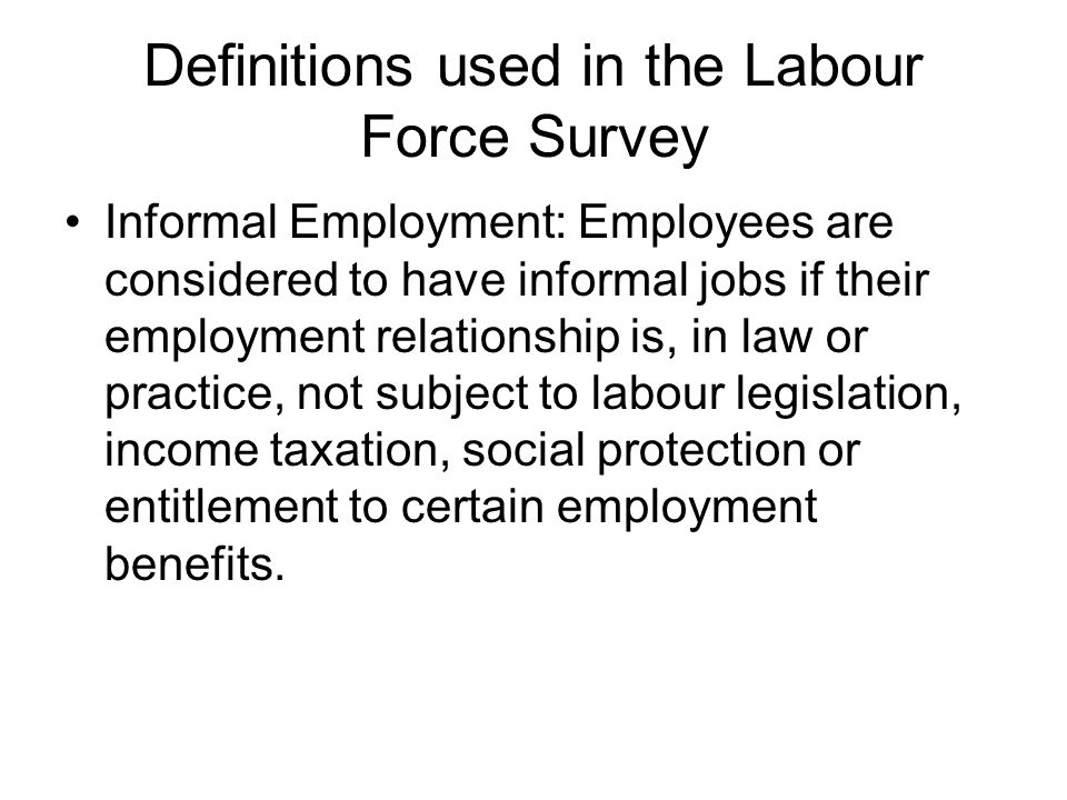 Definitions used in the Labour Force Survey Contributing family workers: Contributing family workers, irrespective of whether they work in formal or informal sector enterprise.