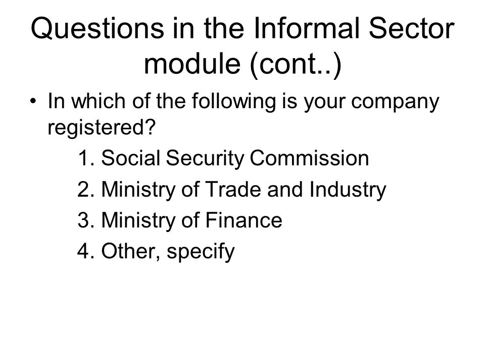 Questions in the Informal Sector module (cont..) Does your business keep accounts.