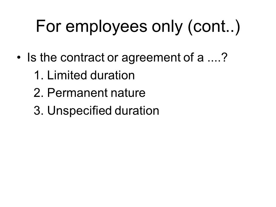 For employees only (cont...) What is the duration of your contract/agreement 1.