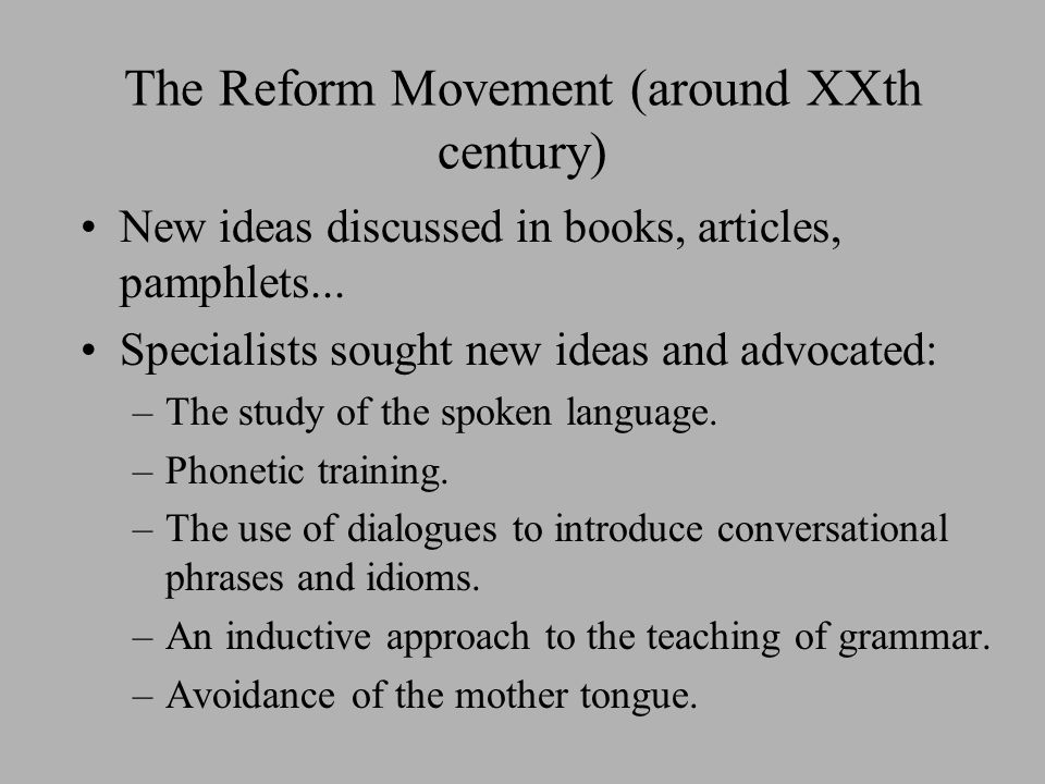 The Reform Movement Henry Sweet (1845-1912): –The Practical Study of Languages: Careful selection of what is to be taught.