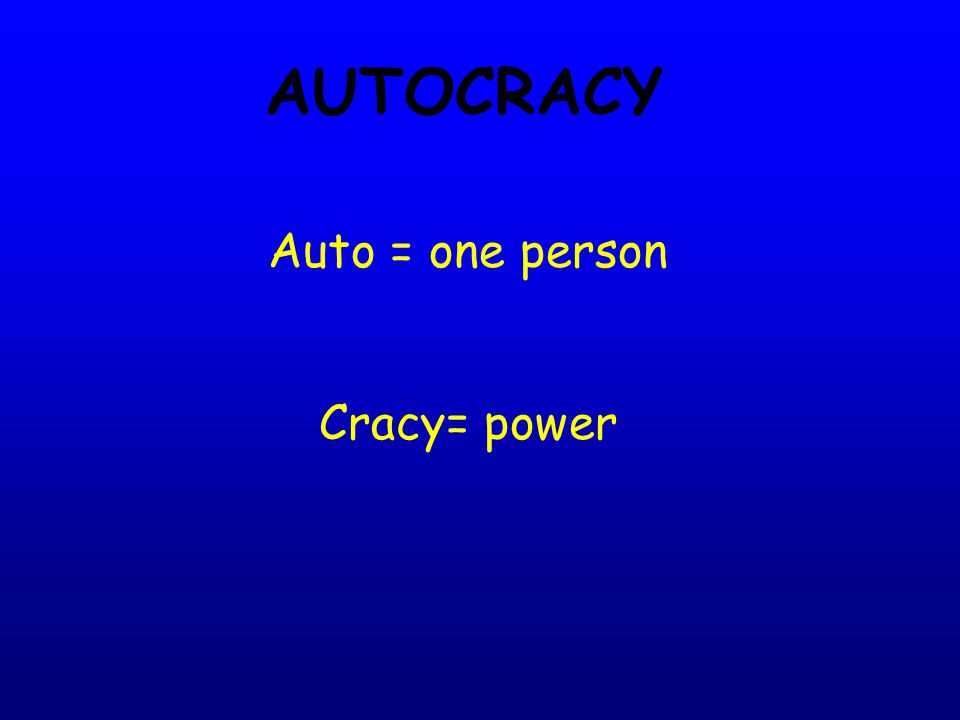 Autocracy - 1 MONARCHY Power is inherited (Kings, Queens, Sultans, etc) 2 types I.