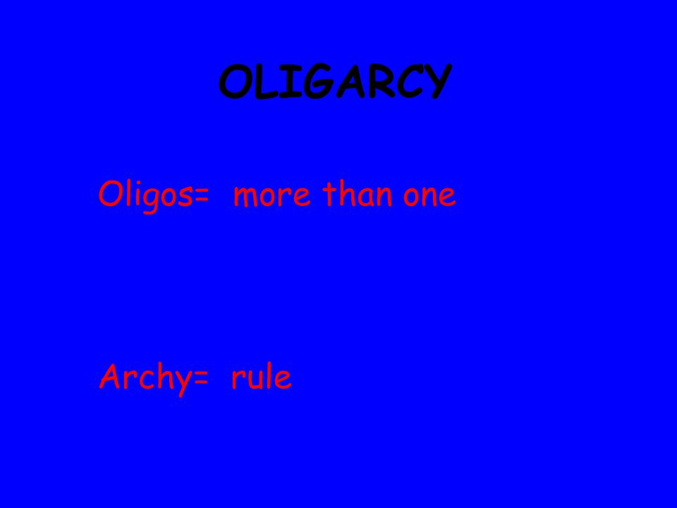 Oligarcy- 1 Aristocracy People in control because of wealth, social, or religious reasons.