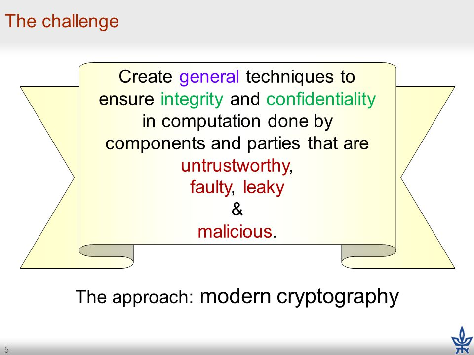 6 Integrity of computation: SNARKs (Succint Noninteractive Arguments of Knowledge) v=DB[x]; w=func(v,y); return z; x z proof Current prototype: The correct execution of arbitrary C programs can be verified in 5 milliseconds using 230-byte proofs.