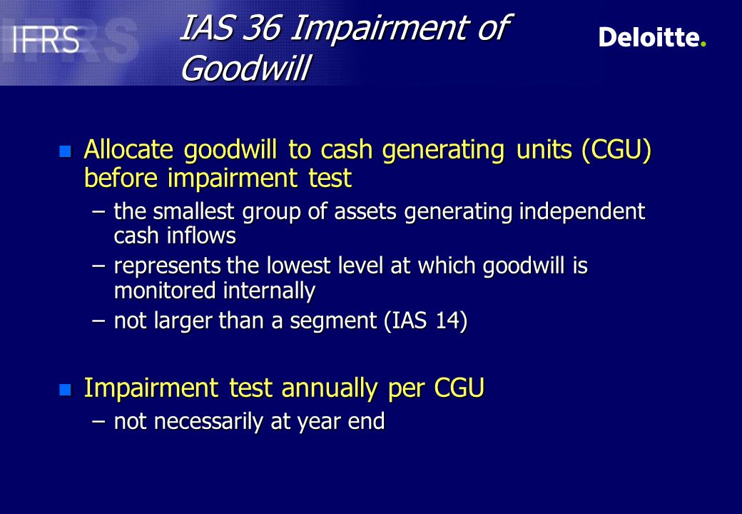 New carrying amount (after write-down) Carrying amount before the impairment test Recoverable amount Lowest of Fair value less costs to sell Value in use Highest of IAS 36 - Impairment model (reminder)