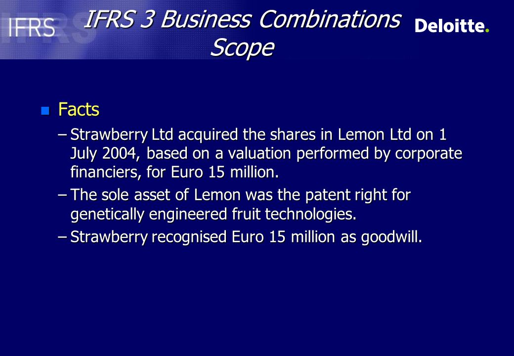 IFRS 3 Business Combinations Scope (cont) n Question –Is this treatment correct.