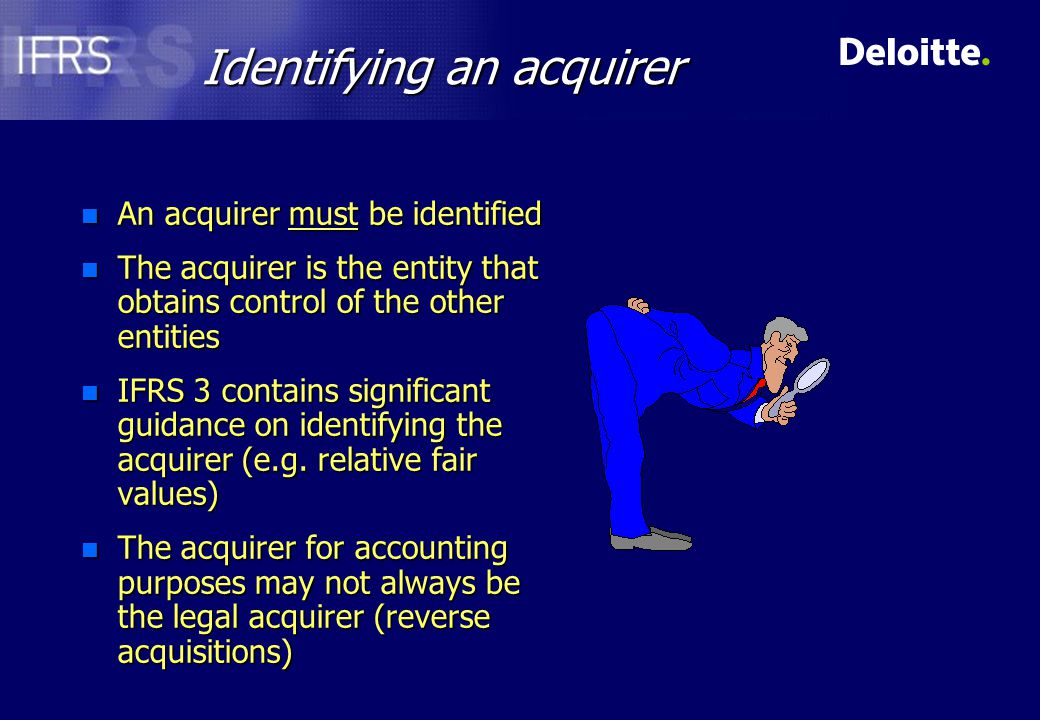 Cost of a business combination n An acquirer measures the cost as the total of –fair values at date of exchange of assets given, liabilities incurred and equity instruments issued, plus –any directly attributable costs n Equity instruments –If market price exists - use price at date of exchange –If market price doesn't exist/unreliable - use other valuation technique