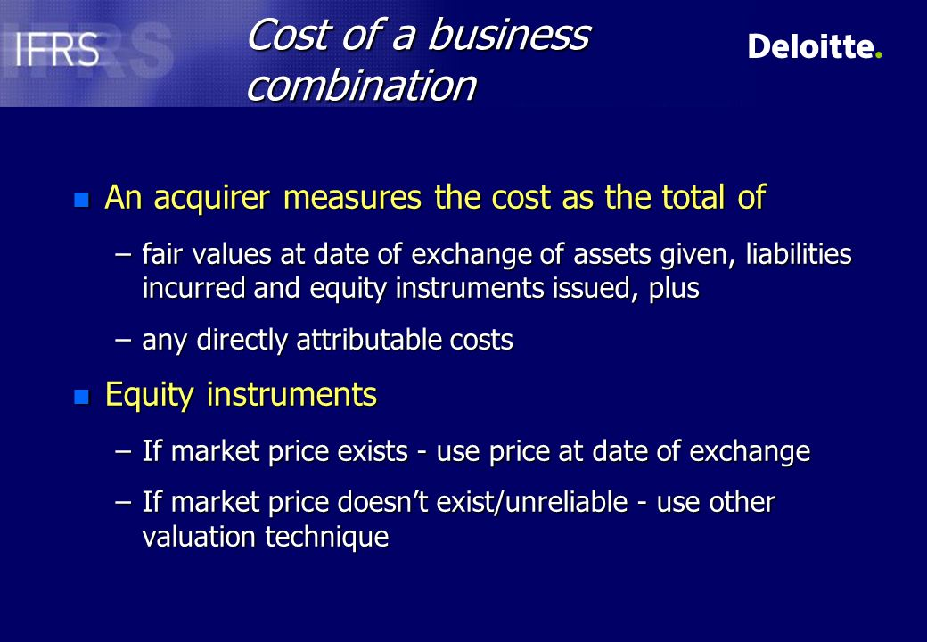Cost adjustments n Accounting for adjustments to the cost of a business combination which are contingent on future events –include in the cost of combination if probable and can be measured reliably at acquisition date –treat as an adjustment to cost if subsequently meets condition –otherwise exclude