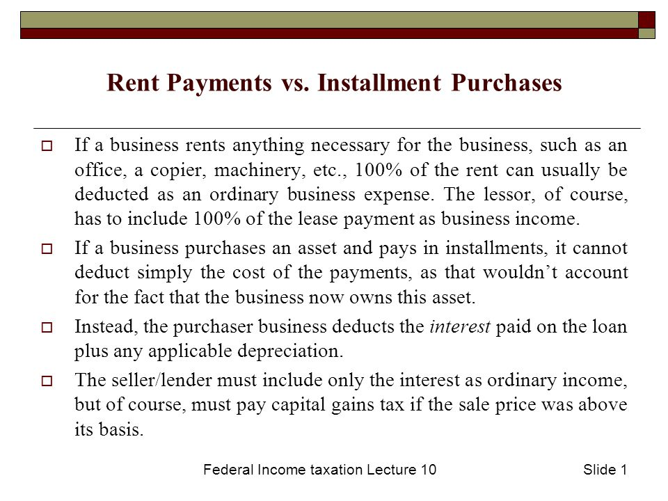 Federal Income taxation Lecture 10Slide 2 Determining Whether An Arrangement is a Lease or Sale  For assets that last an indefinite period of time (like a building), it's easy to tell whether a transaction is a lease or sale.