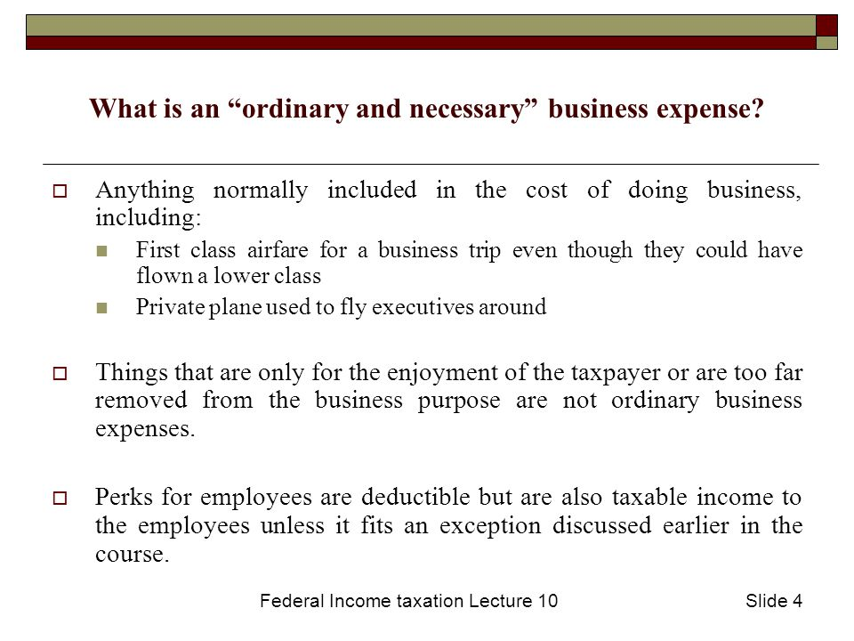 Federal Income taxation Lecture 10Slide 5 Employee Compensation  Compensation of employees is generally deductible to the employer as an ordinary business expense.