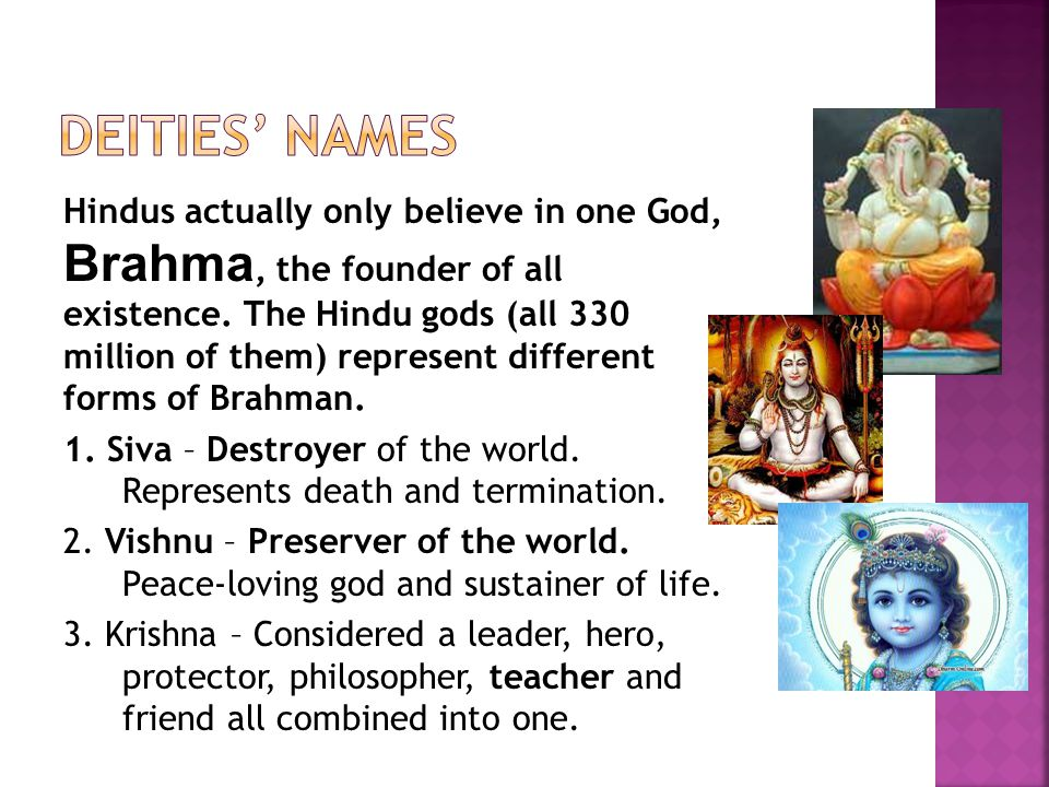 Hindus actually only believe in one God, Brahma, the founder of all existence.