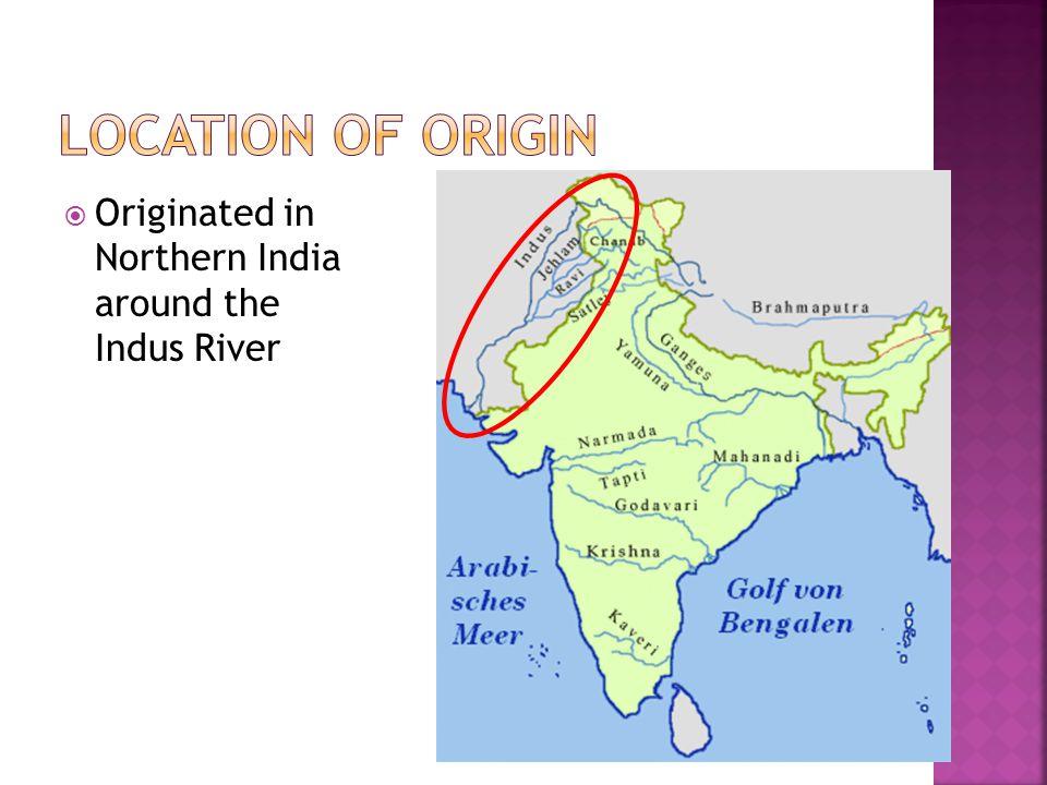  Originated in Northern India around the Indus River