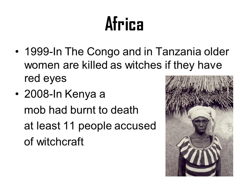 'Witches' Sep 12, 2011 1:00 AM EDT Accusations of sorcery still drive women from their homes in Africa.