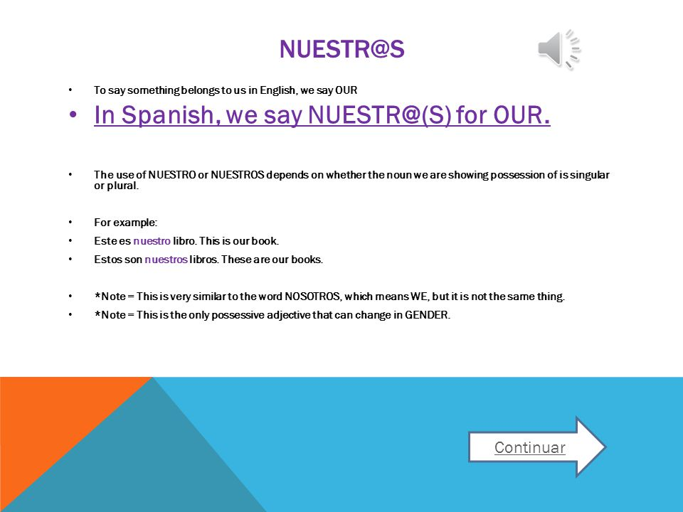 NUESTR@S To say something belongs to us in English, we say OUR In Spanish, we say NUESTR@(S) for OUR.