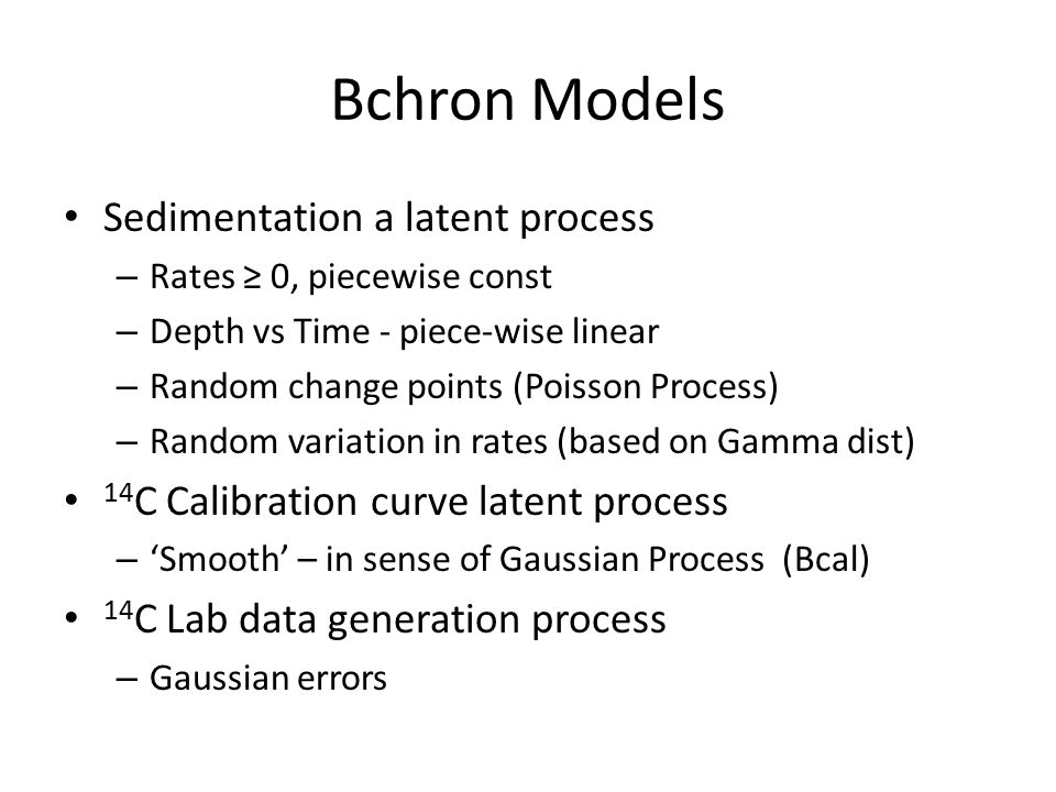 Bchron Algorithm Posterior – via Monte Carlo Samples Entire depth/time histories, jointly – Generate random piece-wise linear 'curves' – Retain only those that are 'consistent' with model of data generating system Inference – Key Parameter; shape par in Gamma dist – How much COULD rates vary?
