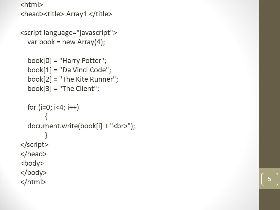 Array2 var book = new Array( Harry Potter , Da Vinci Code , The Kite Runner , The Client ); for (i=0; i<4; i++) { document.write(book[i] + ); } 6