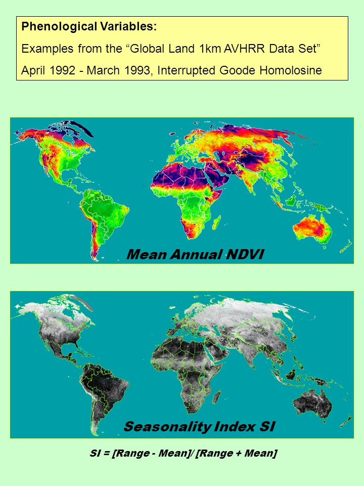 Phenological Variables: Examples from the Global Land 1km AVHRR Data Set April 1992 - March 1993, Interrupted Goode Homolosine None (desert/ice) Intermediate Entire year Length of Green Season January June December No Growing Season Start of Green Season