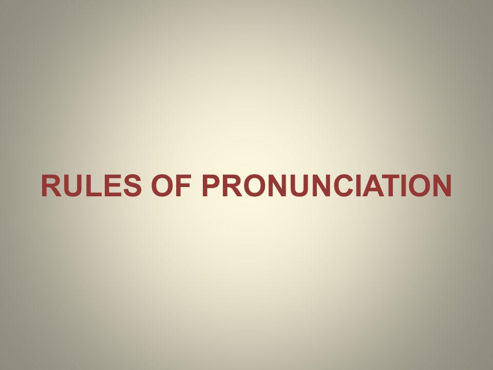 RULES OF PRONUNCIATION