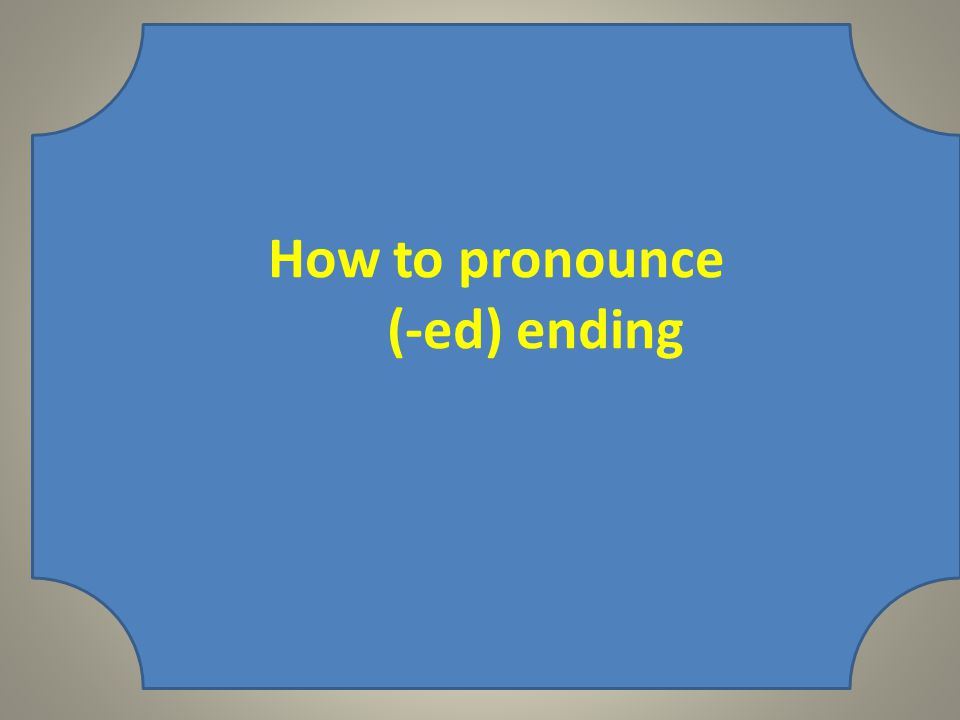 How to pronounce (-ed) ending