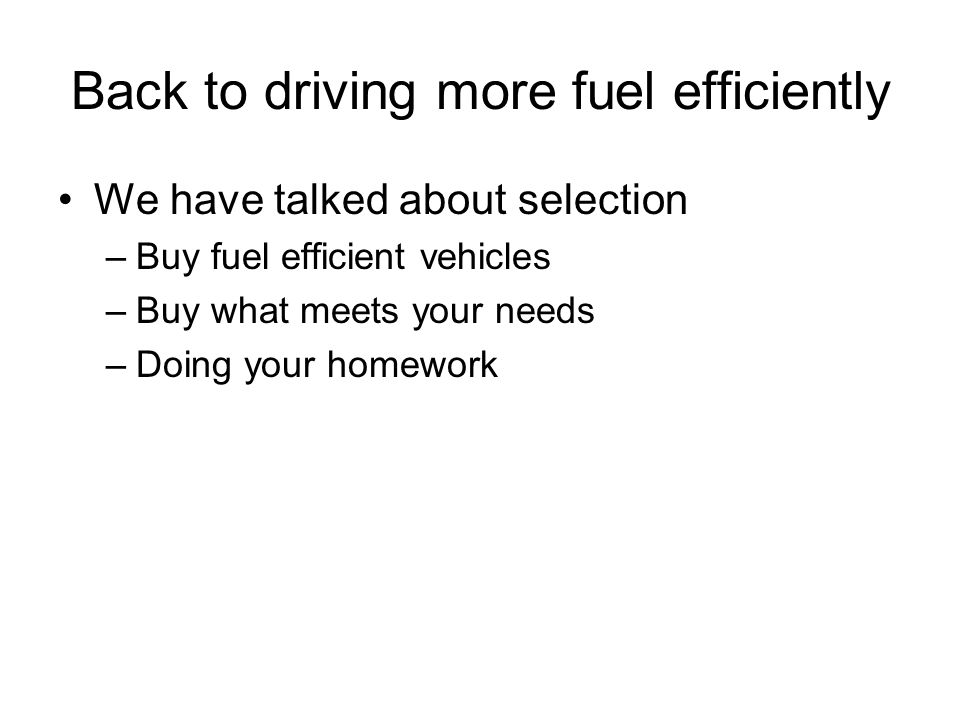 Driving more fuel efficiently Accelerate slower