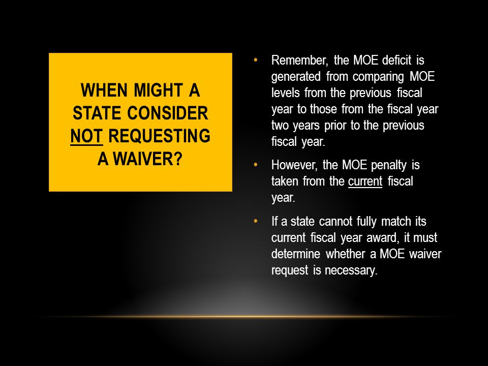 IMPACT OF THE MOE WAIVER RSA's MOE waiver determination should provide as much relief as possible during prolonged periods of state revenue decreases to help minimize the incentive to decrease state funding for the VR program.
