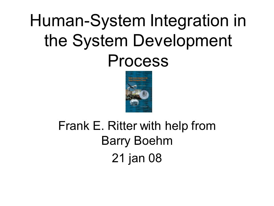 Risks and this course Can't get materials prepared (ritter) Can't read materials (students) Can't understand materials (students) Can't apply materials (students) No students available who understand HSI (industry, government, academia) System development takes into account the user too much or too little (all) Managers don't understand the RD-ICM Spiral model (managers) ???